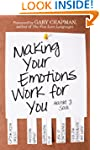 Making Your Emotions Work for You: *C...