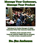 Manage Your Customers, Manage Your Product: Techniques for Product Managers to Better Understand What Their Customers Really Want Hörbuch von Dr. Jim Anderson Gesprochen von: Dr. Jim Anderson