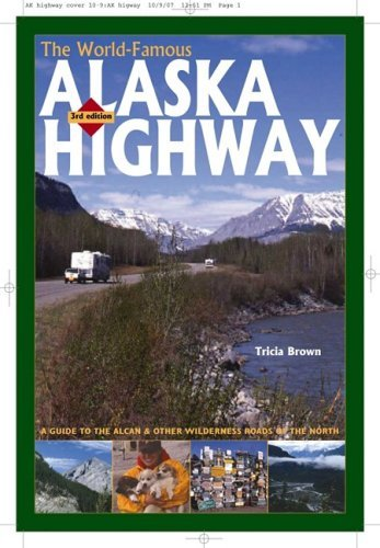 the-world-famous-alaska-highway-a-guide-to-the-alcan-other-wilderness-roads-of-the-north-by-tricia-b