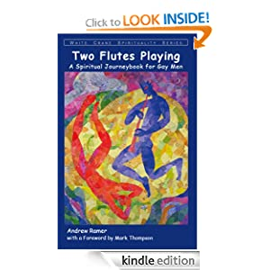 Two Flutes Playing: A Spiritual Journeybook for Gay Men (White Crane Spirituality) Andrew Ramer and Mark Thompson