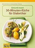 Gesund essen - Die 30-Minuten-Küche für Diabetiker (GU Gesund essen)