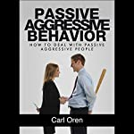 Passive Aggressive Behavior: How to Deal with Passive Aggressive People | Carl Oren
