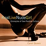 Real Live Nude Girl: Chronicles of Sex-Positive Culture | Carol Queen