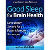 Good Sleep for Brain Health:   Sleep Better Tonight for a Better Memory Tomorrow ~ M. Chris Wolf  PhD
