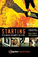 STARTING to Go Where God Wants You to Be--Student Edition: 6 Small Group Sessions on Beginning Life Together