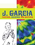 J. Garcia: Paintings, Drawings, and Sketches (1587612305) by Garcia, Jerry