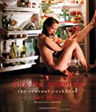 Fork Me, Spoon Me: The Sensual Cookbook (Limited Edition)