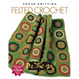 Vogue Knitting on the Go!: Felted Crochetby Edited by Trisha Malcolm