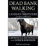 """Dead Bank Walking: Wie Lehman Brothers zusammenbrach (Wirtschaft/Management)von """"Lawrence G. McDonald"""""""