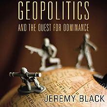 Geopolitics and the Quest for Dominance | Livre audio Auteur(s) : Jeremy M. Black Narrateur(s) : Flip Crummer