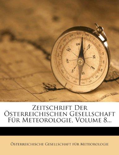 Zeitschrift Der Osterreichischen Gesellschaft Fur Meteorologie, Volume 8...