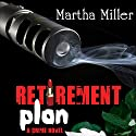 Retirement Plan: A Crime Novel (       UNABRIDGED) by Martha Miller Narrated by Bernadette Dunne