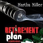 Retirement Plan: A Crime Novel   Martha Miller