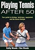 img - for Playing Tennis After 50: Your Guide to Strategy, Technique, Equipment, and the Tennis Lifestyle book / textbook / text book