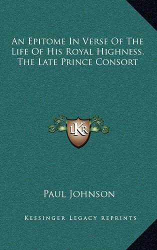 An Epitome in Verse of the Life of His Royal Highness, the Late Prince Consort