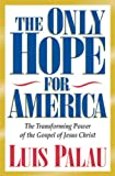 img - for The Only Hope for America: The Transforming Power of the Gospel of Jesus Christ book / textbook / text book