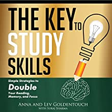 The Key to Study Skills: Simple Strategies to Double Your Reading, Memory, and Focus (       UNABRIDGED) by Lev Goldentouch, Anna Goldentouch, Suraj Sharma Narrated by Sean Lennart