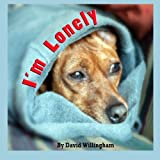 img - for I'm Lonely by Mr. J David Willingham (2012-12-01) book / textbook / text book