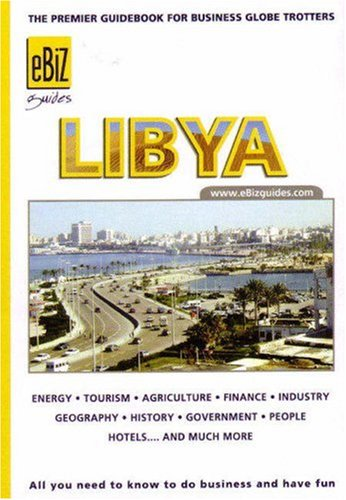 Libya: The Premier Guidebook For Business Globe Trotters (Ebiz Guides)