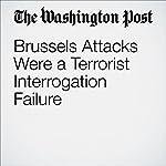 Brussels Attacks Were a Terrorist Interrogation Failure | Marc A. Thiessen