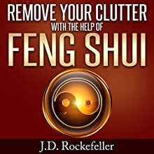 Remove Your Clutter With the Help of Feng Shui (       UNABRIDGED) by J.D. Rockefeller Narrated by Laura Cable