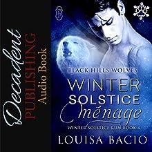 Winter Solstice Menage: Winter Solstice Run, Book 4 (Black Hills Wolves #34) Audiobook by Louisa Bacio Narrated by Kerri McCann