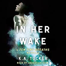 In Her Wake: A Ten Tiny Breaths Novella (       UNABRIDGED) by K.A. Tucker Narrated by Sebastian York