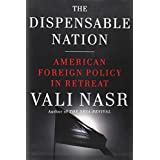 The Dispensable Nation: American Foreign Policy in Retreat ~ Seyyed Vali Reza Nasr