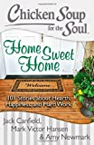 img - for Chicken Soup for the Soul: Home Sweet Home: 101 Stories about Hearth, Happiness, and Hard Work book / textbook / text book