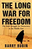 The Long War for Freedom: The Arab Struggle for Democracy in the Middle East (0471739014) by Rubin, Barry
