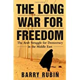 The Long War for Freedom: The Arab Struggle for Democracy in the Middle East ~ Barry M. Rubin
