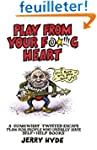 Play from Your Fucking Heart: A Somew...