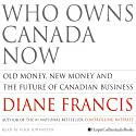 Who Owns Canada Now: Old Money, New Money and The Future of Canadian Business (       UNABRIDGED) by Diane Francis Narrated by Vern Johanssen