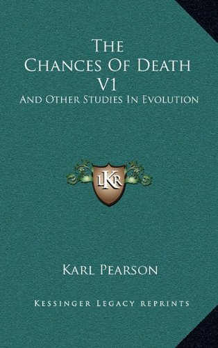 The Chances of Death V1: And Other Studies in Evolution