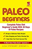 Paleo Beginners: The Complete Paleo Diet Guide With 30 Days Of Paleo Recipes