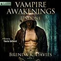 Undone: Vampire Awakenings, Book 5 Audiobook by Brenda K. Davies Narrated by Tavia Gilbert