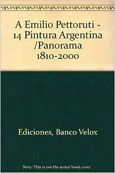 Emilio Pettoruti - 14 Pintura Argentina /Panorama 1810-2000 (Spanish