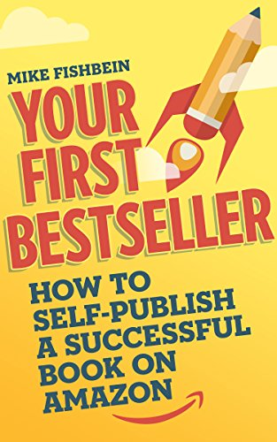 Your First Bestseller: How To Self-publish A Successful Book On Amazon by Mike Fishbein ebook deal