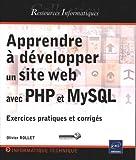 echange, troc Olivier ROLLET - Apprendre à développer un site web avec PHP et MySQL - (Exercices pratiques et corrigés)