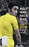 Half Man, Half Bike: The Life of Eddy Merckx, Cyclings Greatest Champion