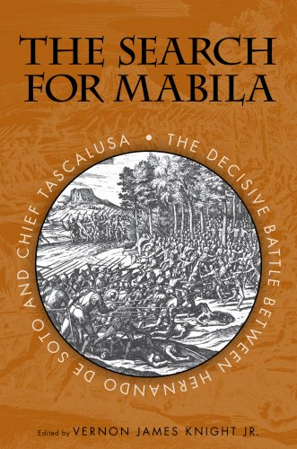 The Search for Mabila: The Decisive Battle between Hernando de Soto and Chief Tascalusa