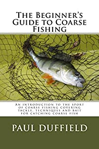 The Beginner's Guide to Coarse Fishing from CreateSpace Independent Publishing Platform
