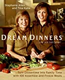 Dream Dinners: Turn Dinnertime into Family Time with 100 Assemble-and-Freeze Meals