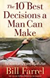 Farrel Bill 10 Best Decisions a Man Can Make The