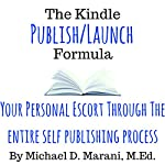 The Kindle Publish Launch Formula: Your Personal Escort Through The Entire Self Publishing Process | Michael Marani