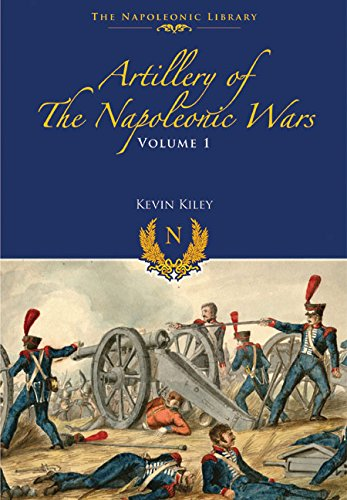 Artillery of the Napoleonic Wars: Field Artillery, 1792-1815 (Napoleonic Library) PDF