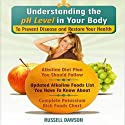 Understanding the pH Level in Your Body to Prevent Disease and Restore Your Health: Alkaline Diet Plan You Should Follow, Updated Alkaline Foods List You Have to Know About (Alkaline Acid Food) (       UNABRIDGED) by Russell Dawson Narrated by Jessica Geffen