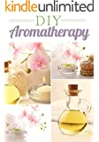 DIY Essential Oils And Aromatherapy For Beginners: DIY Recipes, Serums, Scrubs, and Soaps
