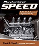 Merchants of Speed: The Men Who Built America's Performance Industry (0760335672) by Smith, Paul D.