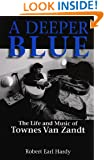 A Deeper Blue: The Life and Music of Townes Van Zandt (North Texas Lives of Musician Series)